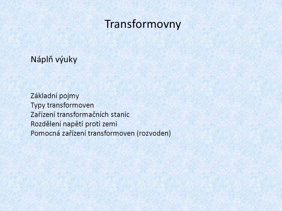 Základní pojmy Transformovna – slouží k přeměně napětí elektrické energie při stejném kmitočtu a k jejímu rozvádění nebo galvanickému oddělení jedné části sítě od druhé.