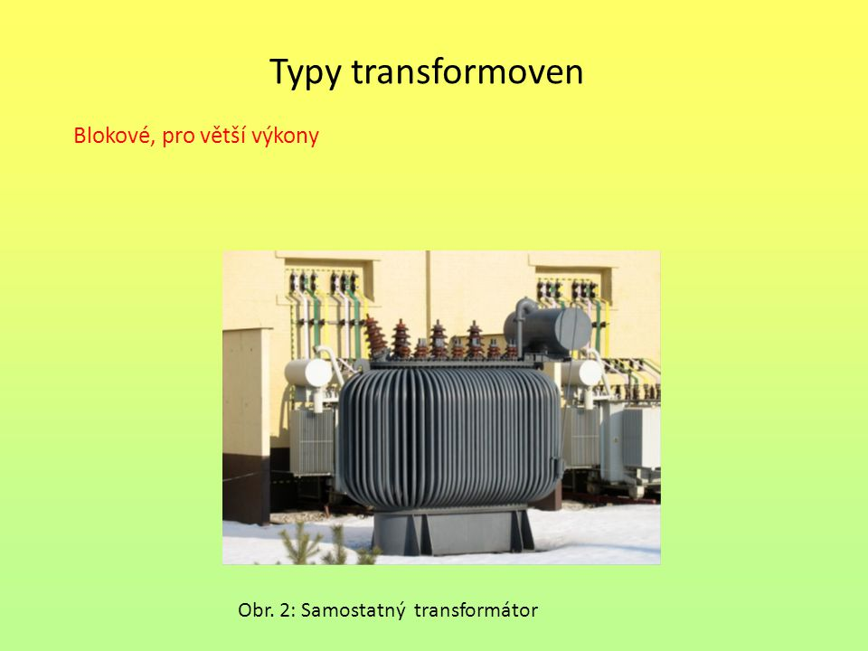 Typy transformoven Obr. 2: Samostatný transformátor Blokové, pro větší výkony