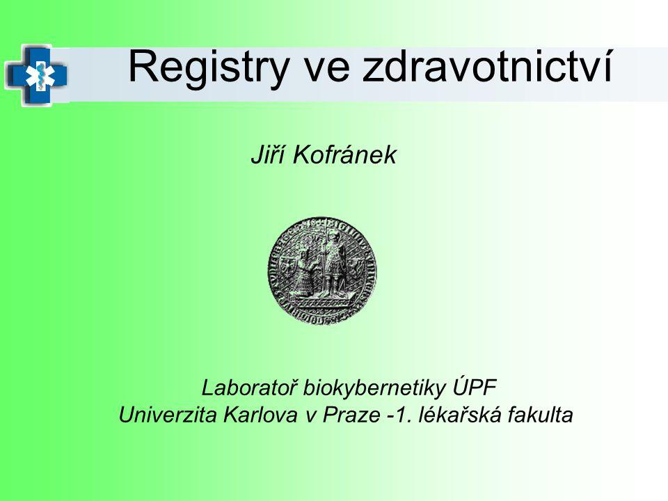 Jiří Kofránek Registry ve zdravotnictví Laboratoř biokybernetiky ÚPF Univerzita Karlova v Praze -1. lékařská fakulta