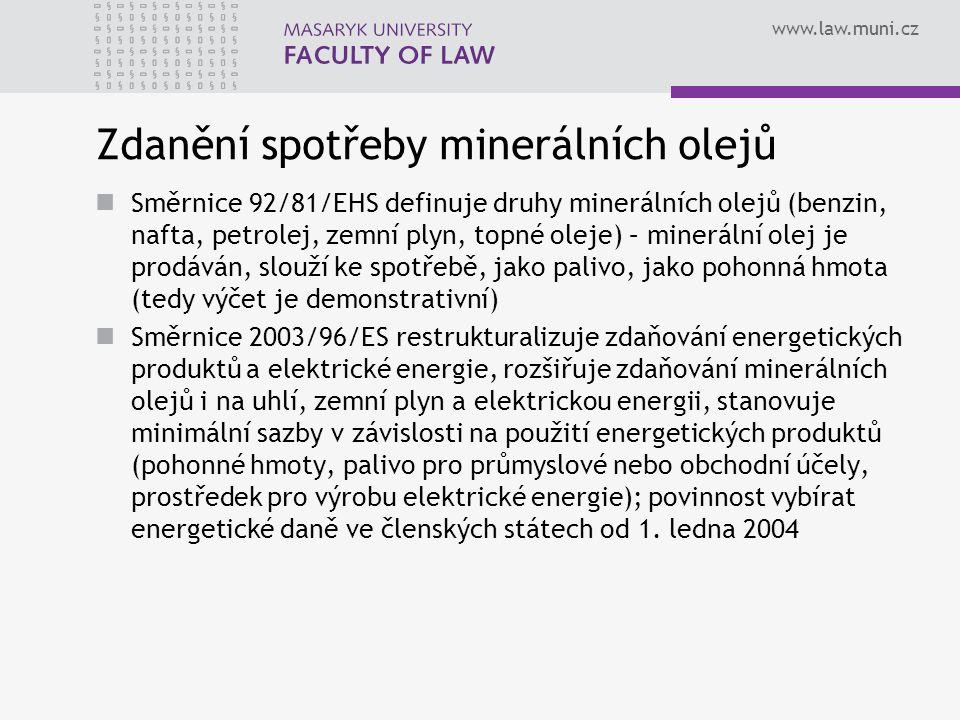 www.law.muni.cz Zdanění spotřeby minerálních olejů Směrnice 92/81/EHS definuje druhy minerálních olejů (benzin, nafta, petrolej, zemní plyn, topné ole