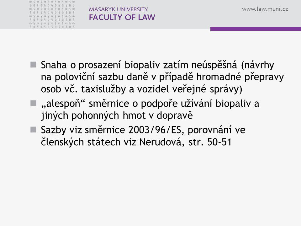 www.law.muni.cz Snaha o prosazení biopaliv zatím neúspěšná (návrhy na poloviční sazbu daně v případě hromadné přepravy osob vč. taxislužby a vozidel v