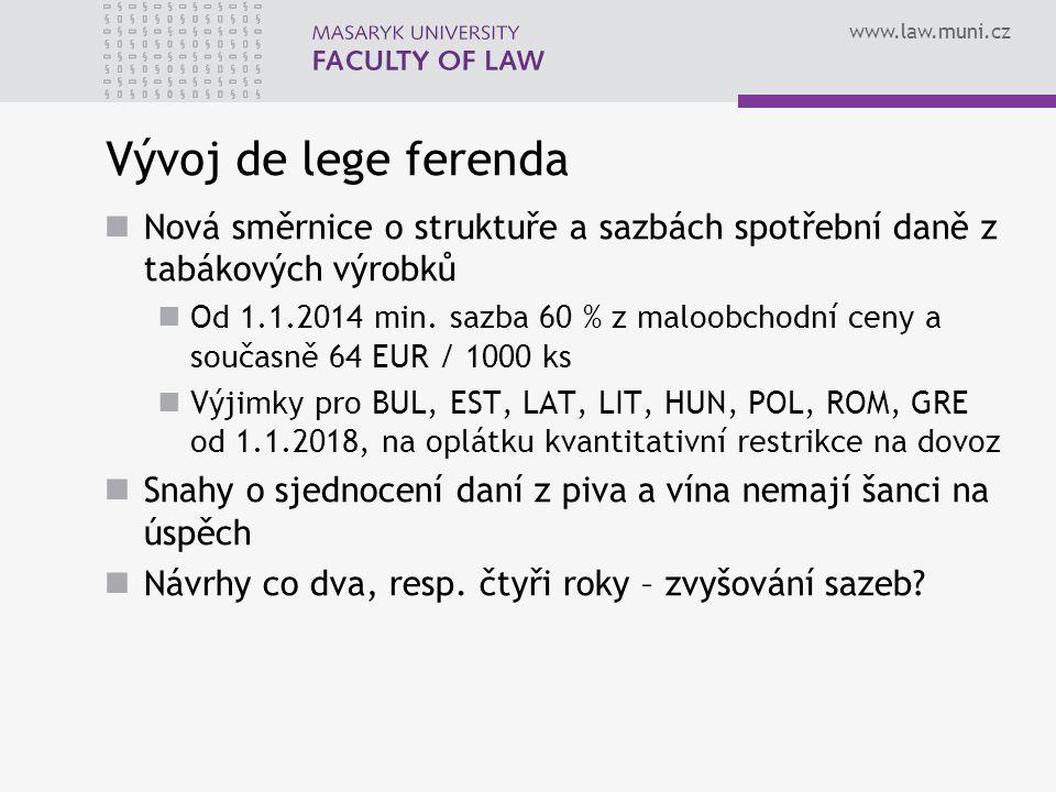 www.law.muni.cz Vývoj de lege ferenda Nová směrnice o struktuře a sazbách spotřební daně z tabákových výrobků Od 1.1.2014 min. sazba 60 % z maloobchod