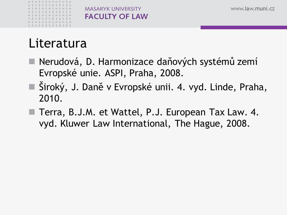 www.law.muni.cz Literatura Nerudová, D. Harmonizace daňových systémů zemí Evropské unie. ASPI, Praha, 2008. Široký, J. Daně v Evropské unii. 4. vyd. L