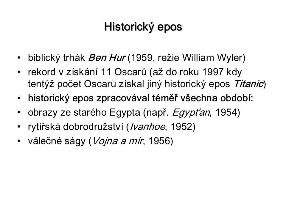 Historický epos biblický trhák Ben Hur (1959, režie William Wyler) rekord v získání 11 Oscarů (až do roku 1997 kdy tentýž počet Oscarů získal jiný historický epos Titanic) historický epos zpracovával téměř všechna období: obrazy ze starého Egypta (např.