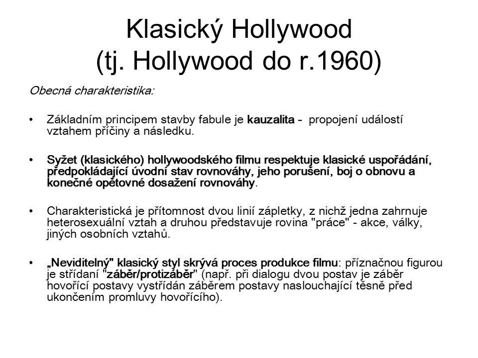 Klasický Hollywood (tj. Hollywood do r.1960) Obecná charakteristika: kauzalita -Základním principem stavby fabule je kauzalita - propojení událostí vz