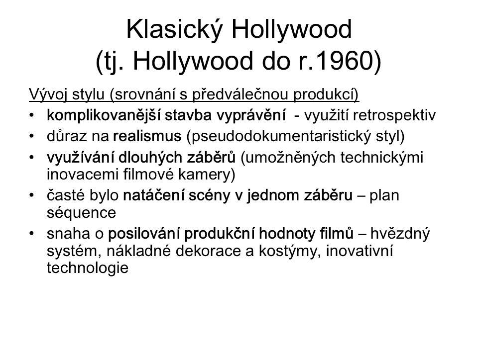 Klasický Hollywood (tj. Hollywood do r.1960) Vývoj stylu (srovnání s předválečnou produkcí) komplikovanější stavba vyprávění - využití retrospektiv dů