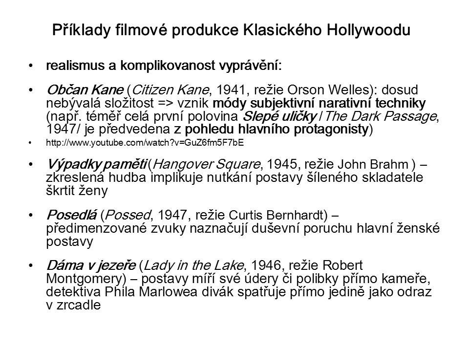 Příklady filmové produkce Klasického Hollywoodu realismus a komplikovanost vyprávění: Občan Kane (Citizen Kane, 1941, režie Orson Welles): dosud nebývalá složitost => vznik módy subjektivní narativní techniky (např.