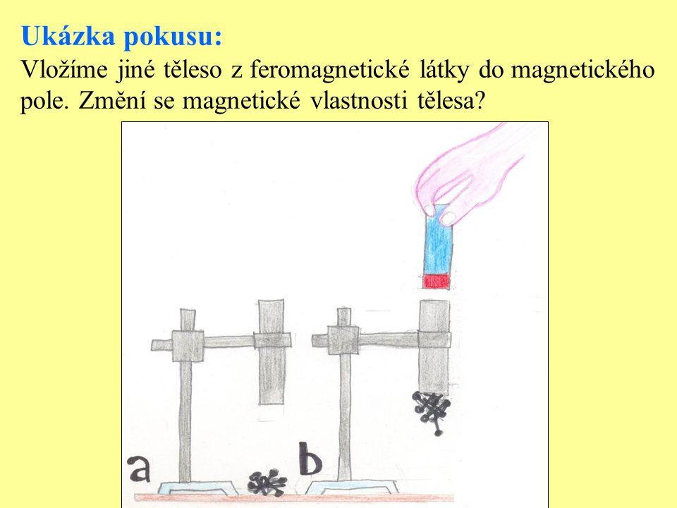 Ukázka pokusu: Vložíme jiné těleso z feromagnetické látky do magnetického pole.