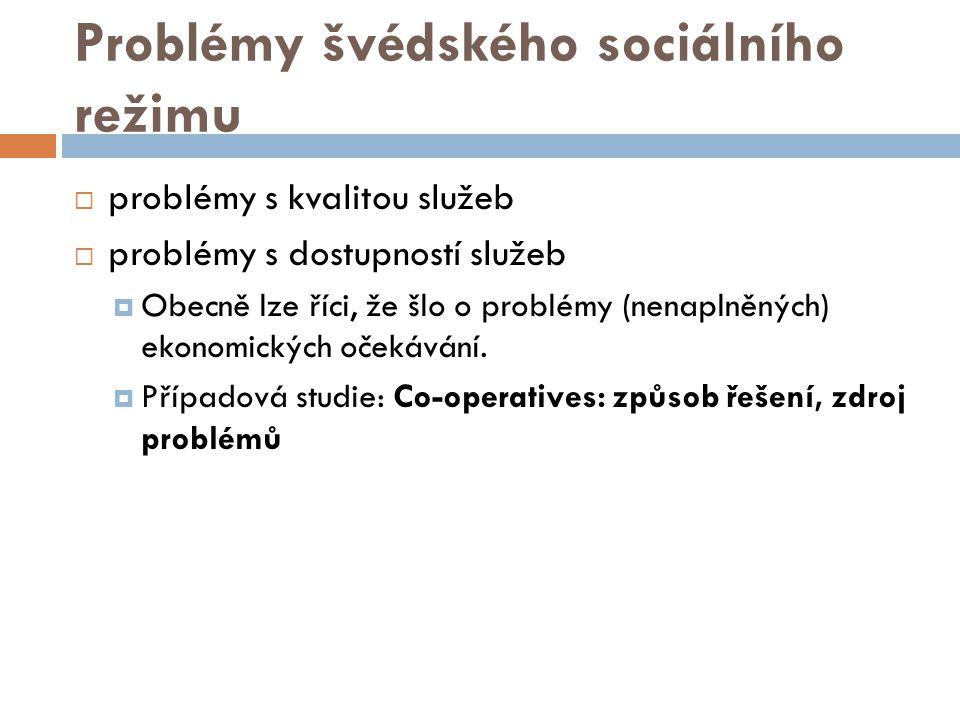 Problémy švédského sociálního režimu  problémy s kvalitou služeb  problémy s dostupností služeb  Obecně lze říci, že šlo o problémy (nenaplněných)