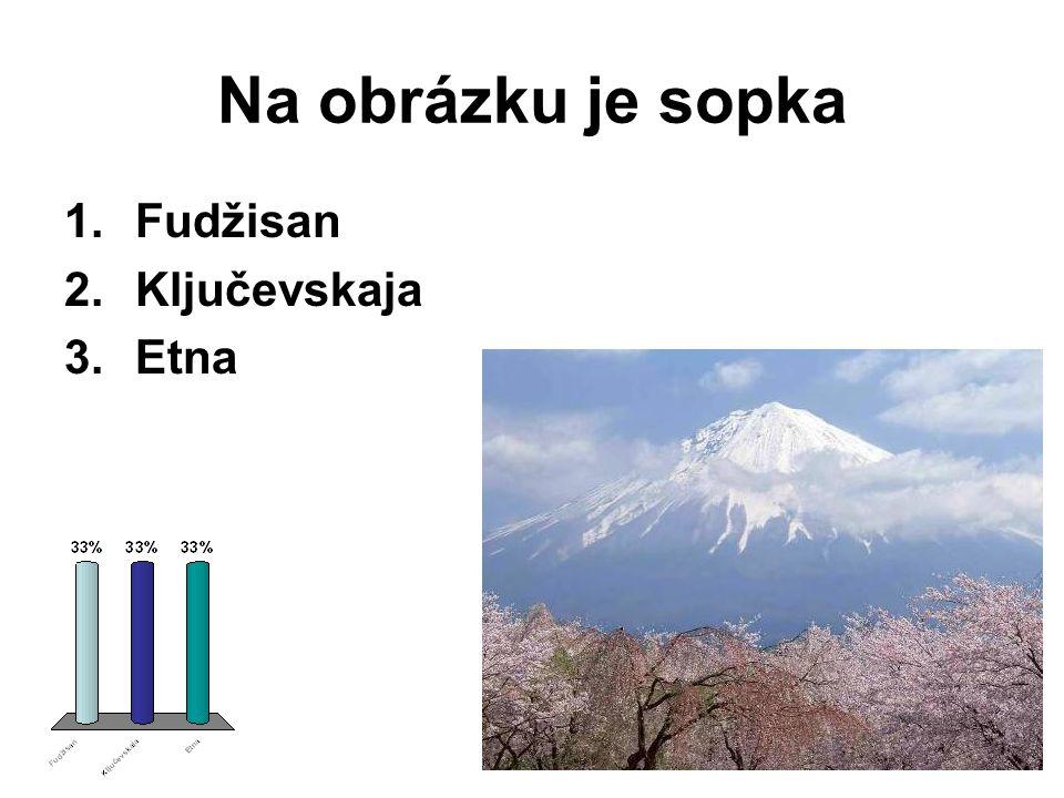 Na obrázku je sopka 1.Fudžisan 2.Ključevskaja 3.Etna