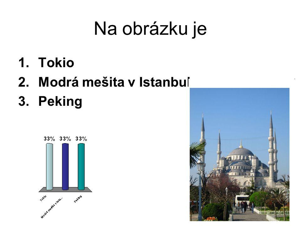 Na obrázku je 1.Tokio 2.Modrá mešita v Istanbulu 3.Peking