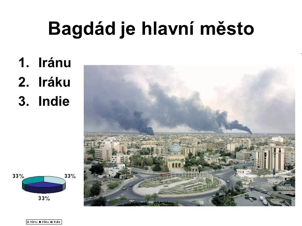 Bagdád je hlavní město 1.Iránu 2.Iráku 3.Indie