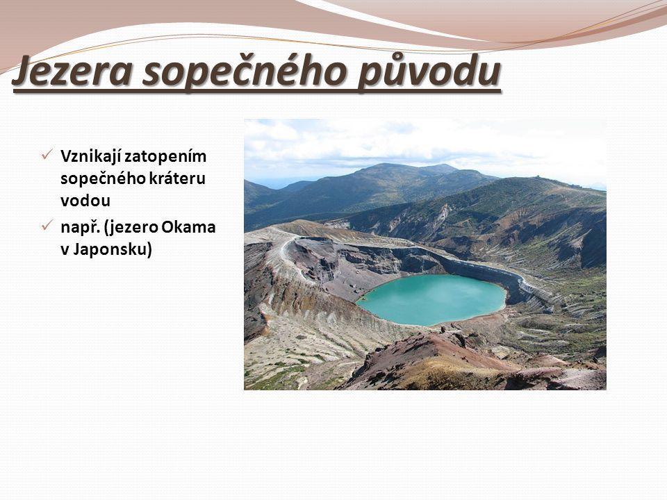Jezera sopečného původu Vznikají zatopením sopečného kráteru vodou např. (jezero Okama v Japonsku)