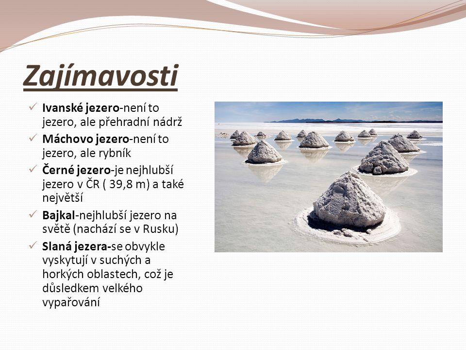 Zajímavosti Ivanské jezero-není to jezero, ale přehradní nádrž Máchovo jezero-není to jezero, ale rybník Černé jezero-je nejhlubší jezero v ČR ( 39,8