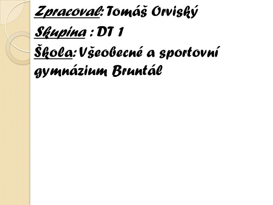 . Zpracoval: Tomáš Orviský Skupina : DT 1 Škola: Všeobecné a sportovní gymnázium Bruntál