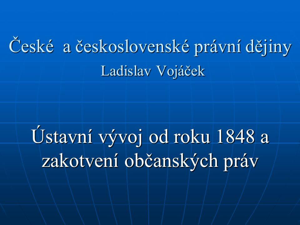 České a československé právní dějiny Ladislav Vojáček Ústavní vývoj od roku 1848 a zakotvení občanských práv