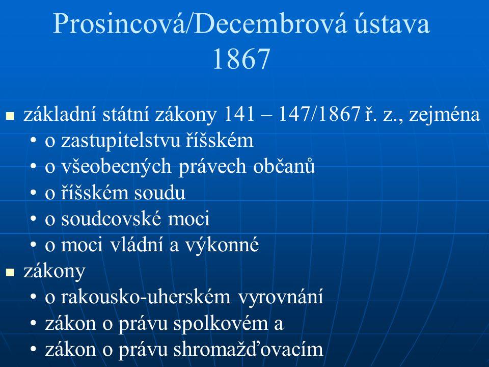 Prosincová/Decembrová ústava 1867 základní státní zákony 141 – 147/1867 ř. z., zejména o zastupitelstvu říšském o všeobecných právech občanů o říšském