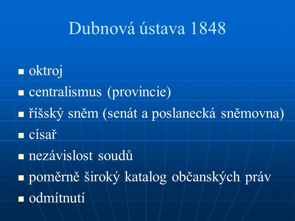 Dubnová ústava 1848 oktroj centralismus (provincie) říšský sněm (senát a poslanecká sněmovna) císař nezávislost soudů poměrně široký katalog občanskýc