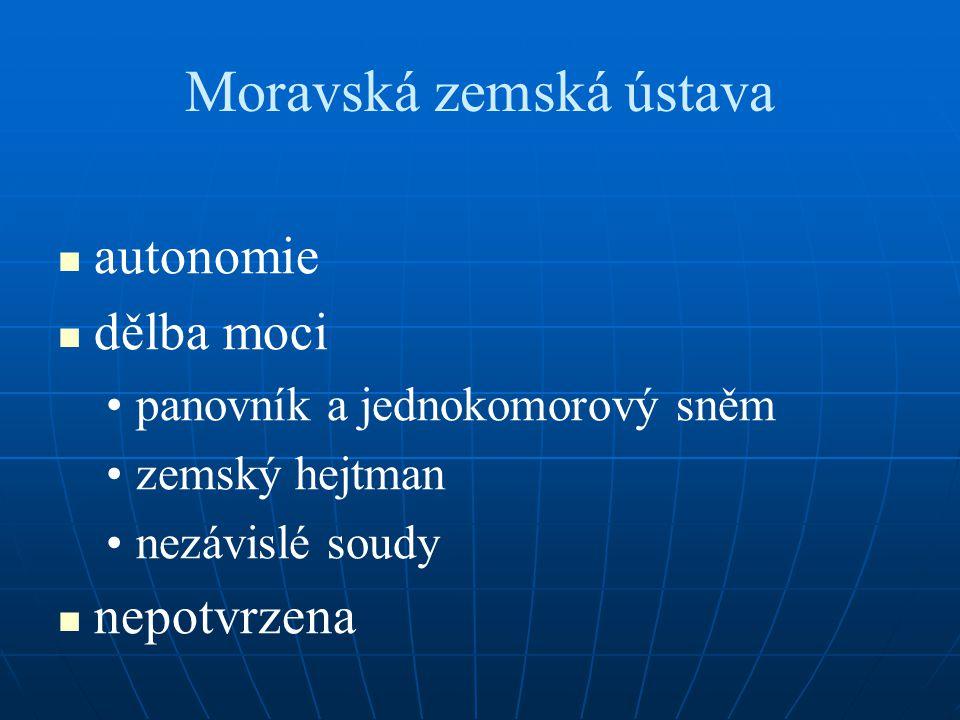 Moravská zemská ústava autonomie dělba moci panovník a jednokomorový sněm zemský hejtman nezávislé soudy nepotvrzena