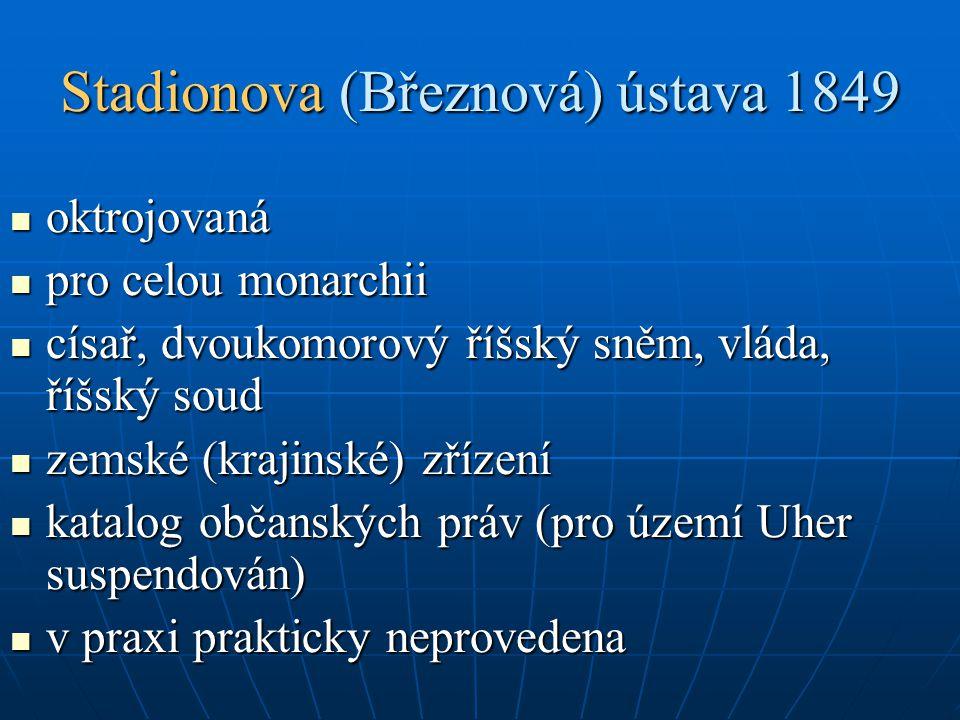 Stadionova (Březnová) ústava 1849 oktrojovaná oktrojovaná pro celou monarchii pro celou monarchii císař, dvoukomorový říšský sněm, vláda, říšský soud