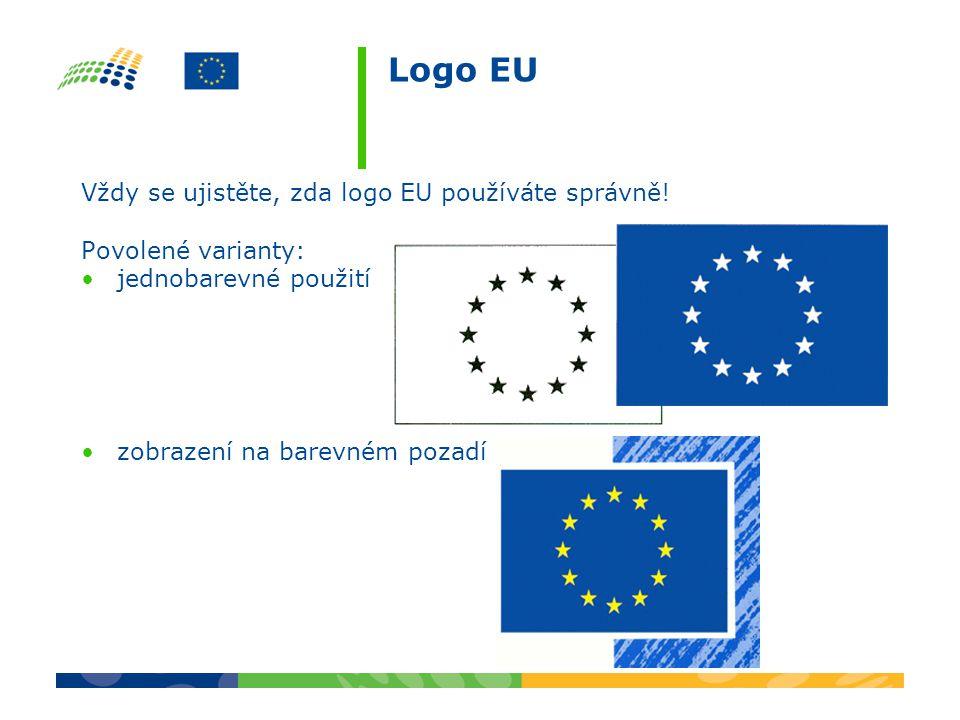 Logo EU Vždy se ujistěte, zda logo EU používáte správně! Povolené varianty: jednobarevné použití zobrazení na barevném pozadí