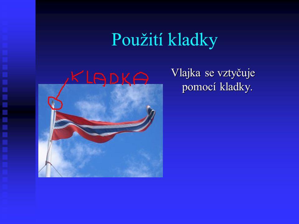 Použití kladky Vlajka se vztyčuje pomocí kladky.