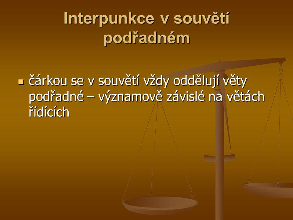 Interpunkce v souvětí podřadném čárkou se v souvětí vždy oddělují věty podřadné – významově závislé na větách řídících čárkou se v souvětí vždy oddělu