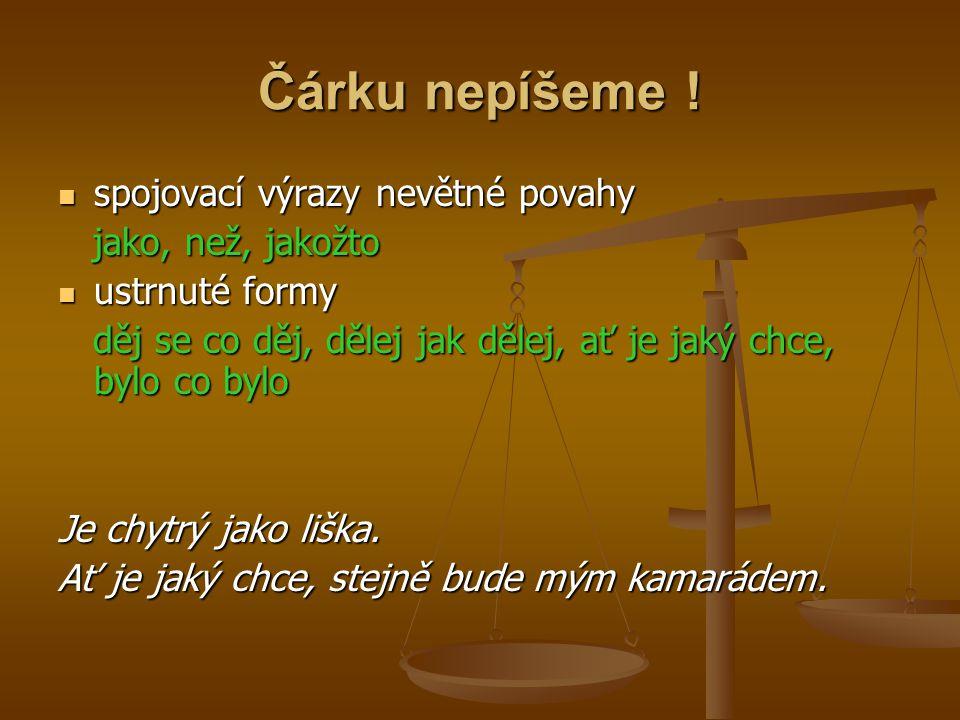 vedlejší věty uvozené podřadicím spojovacím výrazem a závislé na příslovci vedlejší věty uvozené podřadicím spojovacím výrazem a závislé na příslovci Dobře(,) že už nemá strach.