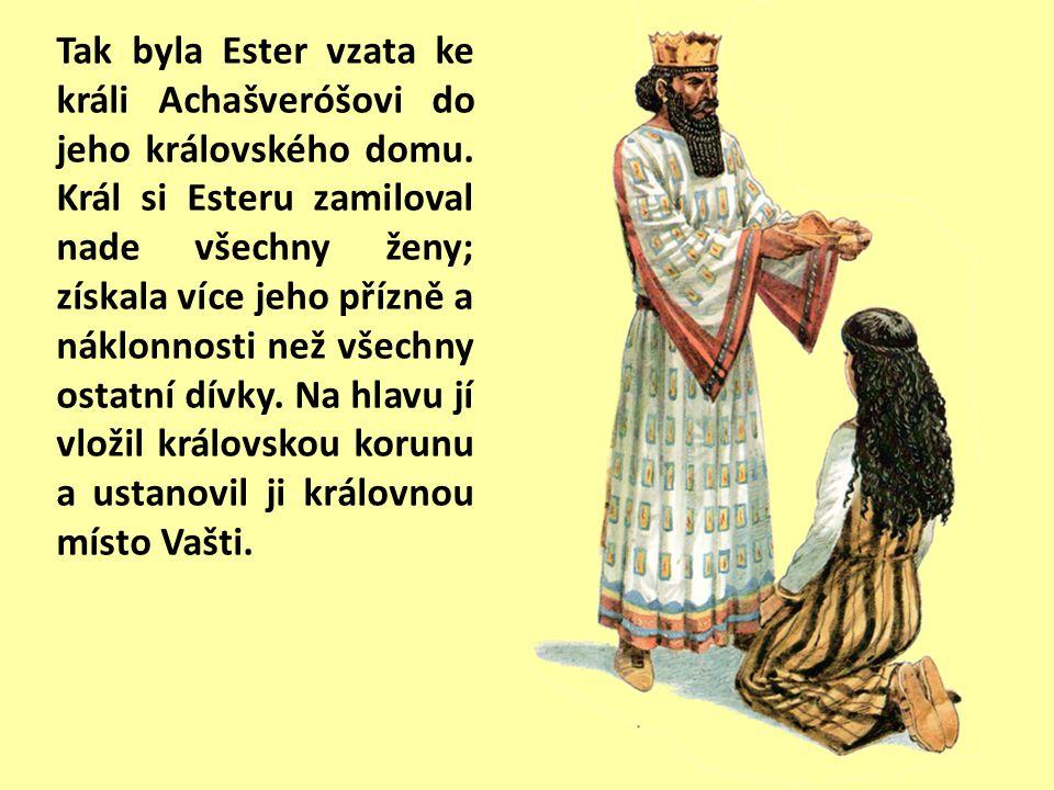 Na hradě Šúšanu byl jeden žid jménem Mardocheus. Vychovával Hadasu neboli Esteru, dceru svého strýce, protože ztratila oba rodiče. Byla to dívka krásn