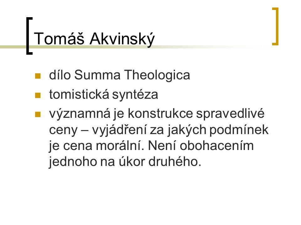 Tomáš Akvinský dílo Summa Theologica tomistická syntéza významná je konstrukce spravedlivé ceny – vyjádření za jakých podmínek je cena morální. Není o