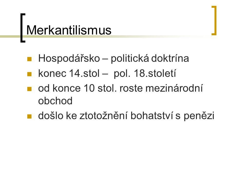 Merkantilismus Hospodářsko – politická doktrína konec 14.stol – pol.