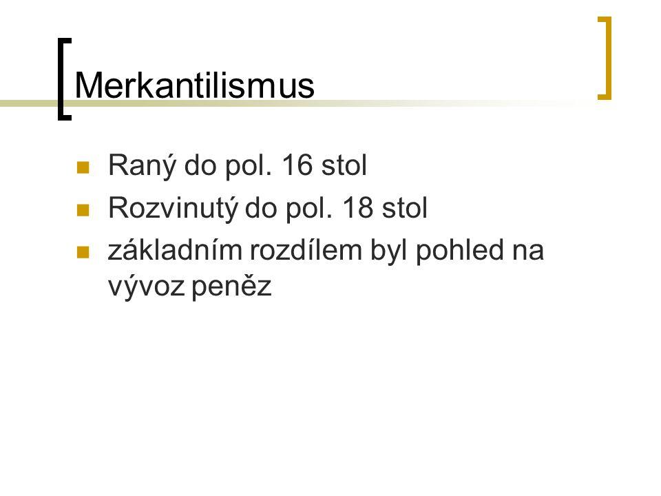 Merkantilismus Raný do pol. 16 stol Rozvinutý do pol.