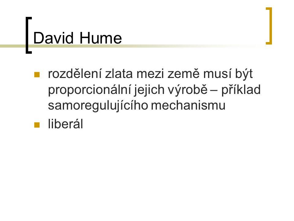 David Hume rozdělení zlata mezi země musí být proporcionální jejich výrobě – příklad samoregulujícího mechanismu liberál