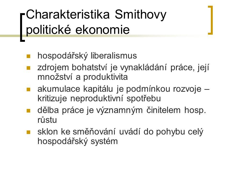 Charakteristika Smithovy politické ekonomie hospodářský liberalismus zdrojem bohatství je vynakládání práce, její množství a produktivita akumulace ka
