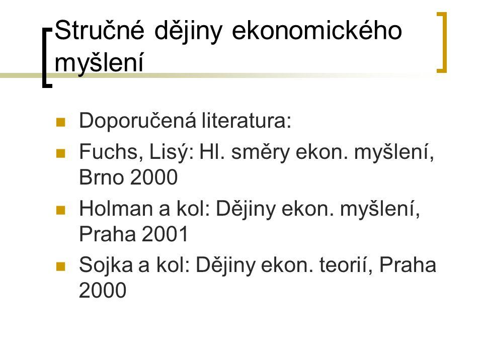 Stručné dějiny ekonomického myšlení Doporučená literatura: Fuchs, Lisý: Hl. směry ekon. myšlení, Brno 2000 Holman a kol: Dějiny ekon. myšlení, Praha 2