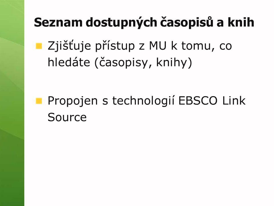 Seznam dostupných časopisů a knih Zjišťuje přístup z MU k tomu, co hledáte (časopisy, knihy) Propojen s technologií EBSCO Link Source