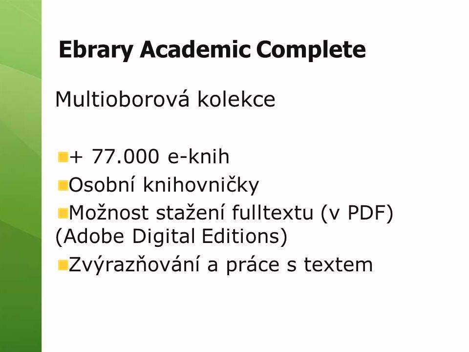 Ebrary Academic Complete Multioborová kolekce + 77.000 e-knih Osobní knihovničky Možnost stažení fulltextu (v PDF) (Adobe Digital Editions) Zvýrazňování a práce s textem