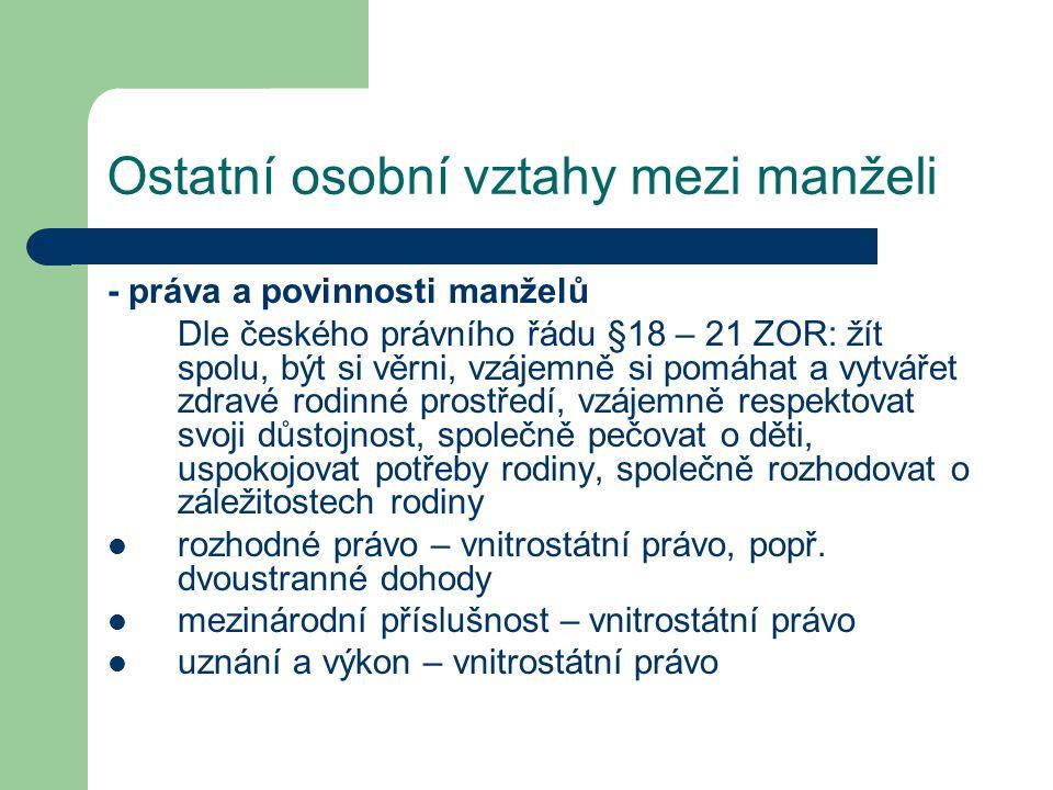 Ostatní osobní vztahy mezi manželi - práva a povinnosti manželů Dle českého právního řádu §18 – 21 ZOR: žít spolu, být si věrni, vzájemně si pomáhat a