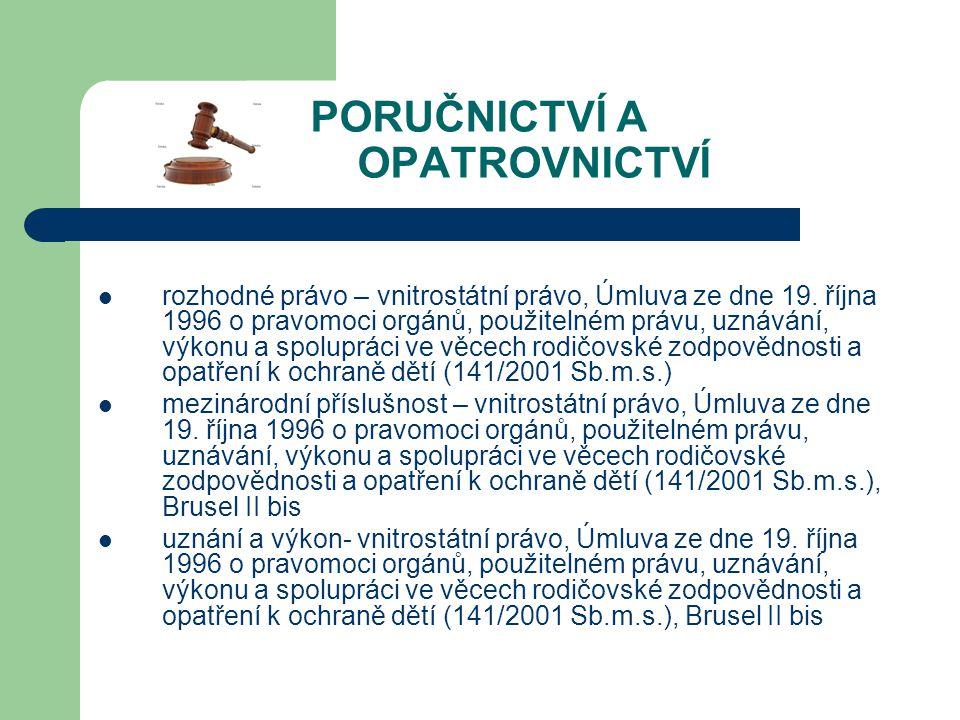 PORUČNICTVÍ A OPATROVNICTVÍ rozhodné právo – vnitrostátní právo, Úmluva ze dne 19. října 1996 o pravomoci orgánů, použitelném právu, uznávání, výkonu