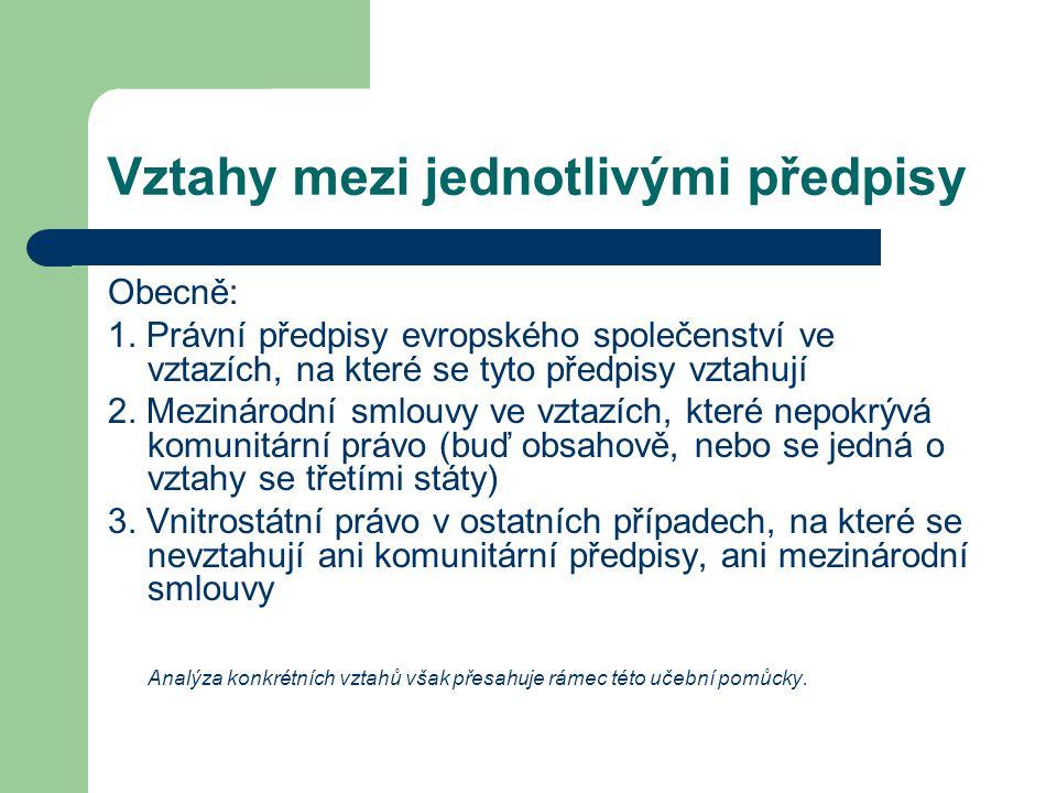 Vztahy mezi jednotlivými předpisy Obecně: 1. Právní předpisy evropského společenství ve vztazích, na které se tyto předpisy vztahují 2. Mezinárodní sm