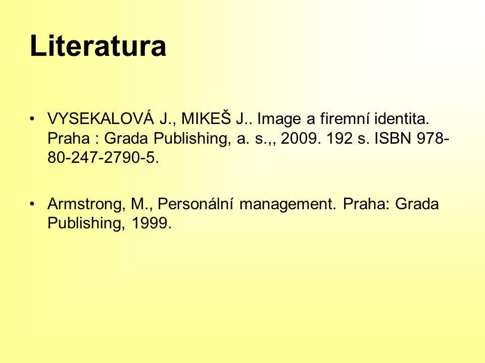 Literatura VYSEKALOVÁ J., MIKEŠ J..Image a firemní identita.