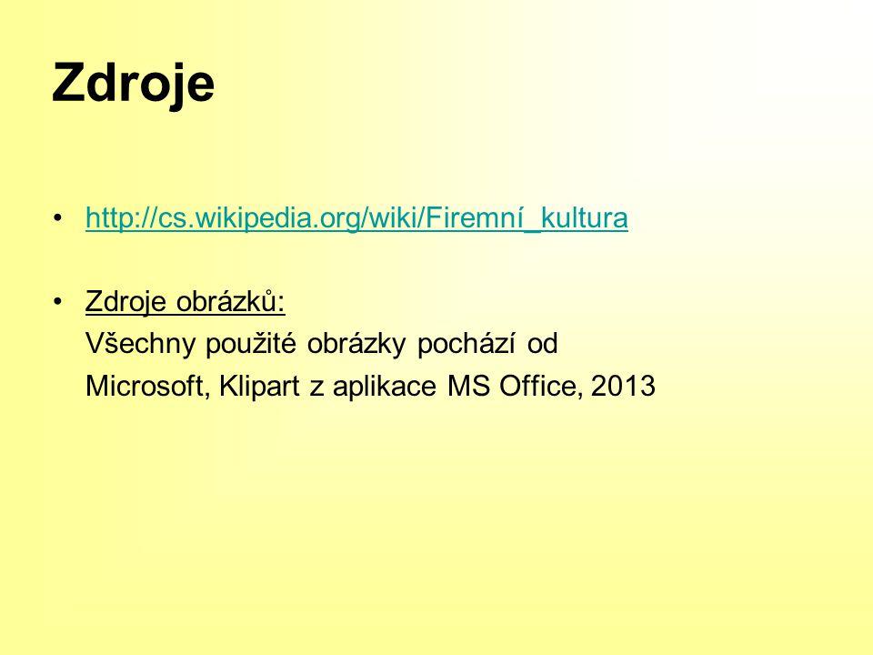 Zdroje http://cs.wikipedia.org/wiki/Firemní_kultura Zdroje obrázků: Všechny použité obrázky pochází od Microsoft, Klipart z aplikace MS Office, 2013
