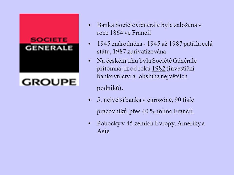 Banka Société Générale byla založena v roce 1864 ve Francii 1945 znárodněna - 1945 až 1987 patřila celá státu, 1987 zprivatizována Na českém trhu byla