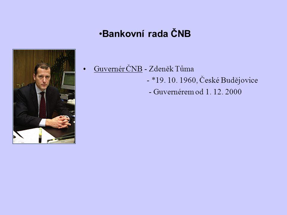 Guvernér ČNB - Zdeněk Tůma - *19. 10. 1960, České Budějovice - Guvernérem od 1. 12. 2000 Bankovní rada ČNB