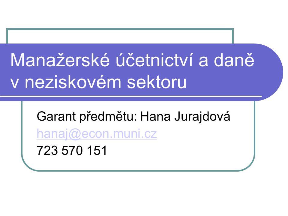 Manažerské účetnictví a daně v neziskovém sektoru Garant předmětu: Hana Jurajdová hanaj@econ.muni.cz 723 570 151
