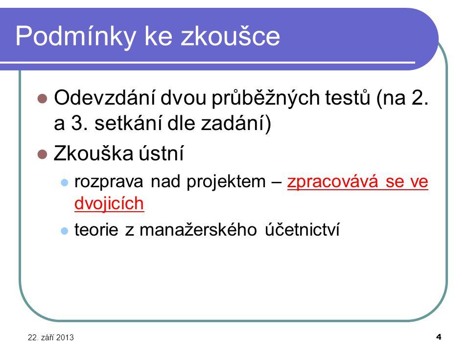 Podmínky ke zkoušce Odevzdání dvou průběžných testů (na 2. a 3. setkání dle zadání) Zkouška ústní rozprava nad projektem – zpracovává se ve dvojicích