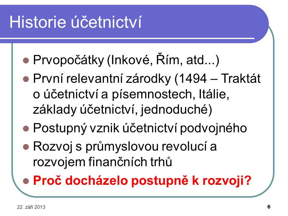 Historie účetnictví 22. září 2013 6 Prvopočátky (Inkové, Řím, atd...) První relevantní zárodky (1494 – Traktát o účetnictví a písemnostech, Itálie, zá
