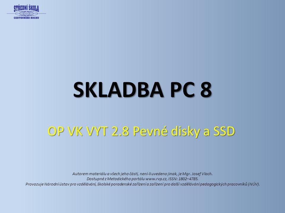 SKLADBA PC 8 OP VK VYT 2.8 Pevné disky a SSD Autorem materiálu a všech jeho částí, není-li uvedeno jinak, je Mgr. Josef Vlach. Dostupné z Metodického