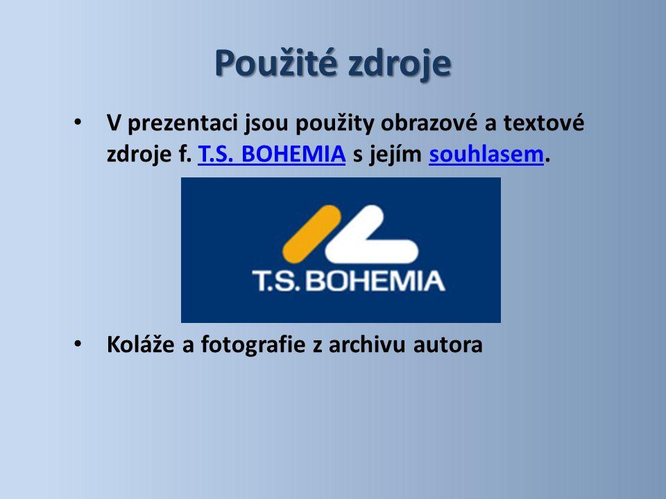 Použité zdroje V prezentaci jsou použity obrazové a textové zdroje f. T.S. BOHEMIA s jejím souhlasem.T.S. BOHEMIAsouhlasem Koláže a fotografie z archi