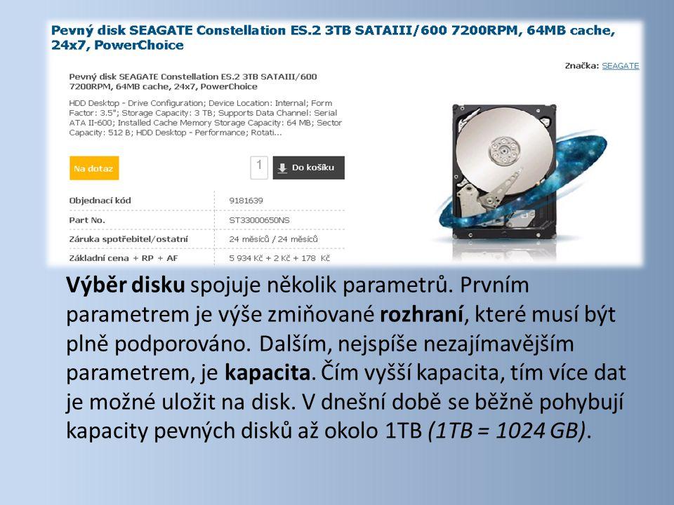 Výběr disku spojuje několik parametrů. Prvním parametrem je výše zmiňované rozhraní, které musí být plně podporováno. Dalším, nejspíše nezajímavějším